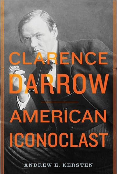 """""""Clarence Darrow: American Iconoclast"""": The life of a"""